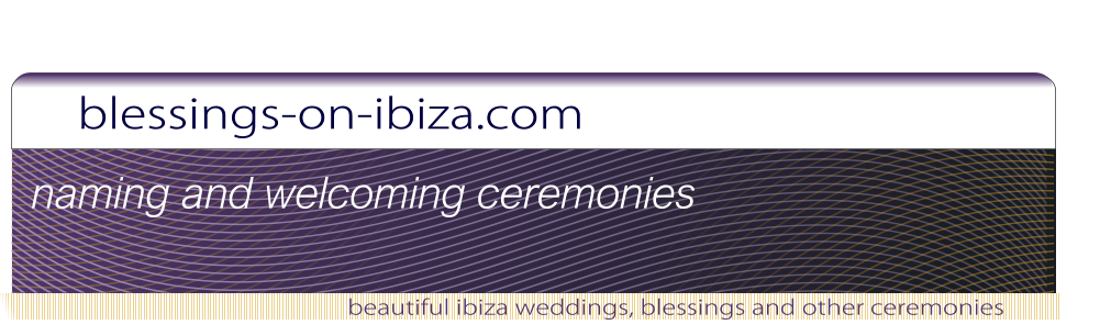 blessings-on-ibiza.com beautiful ibiza weddings, blessings and other ceremonies naming and welcoming ceremonies