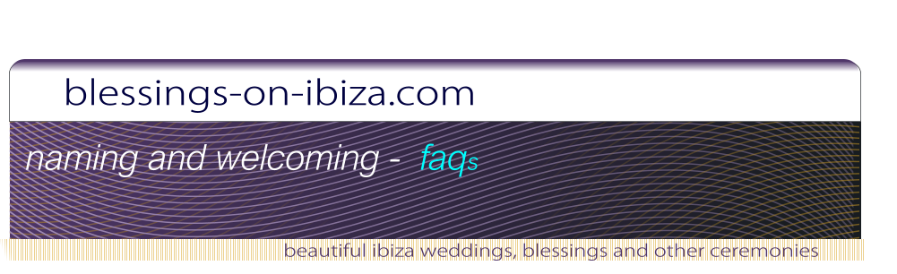 blessings-on-ibiza.com beautiful ibiza weddings, blessings and other ceremonies naming and welcoming -  faqs