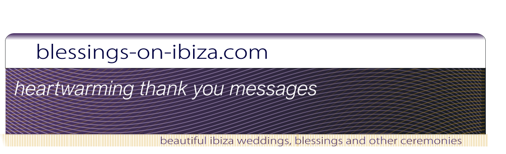 blessings-on-ibiza.com beautiful ibiza weddings, blessings and other ceremonies heartwarming thank you messages